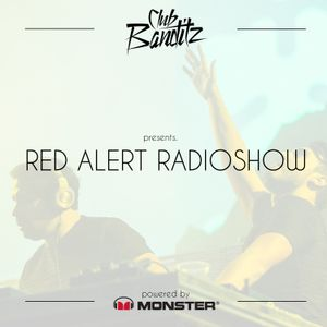 Club Banditz Presents 'Red Alert Radioshow powered by Monster' Episode #171