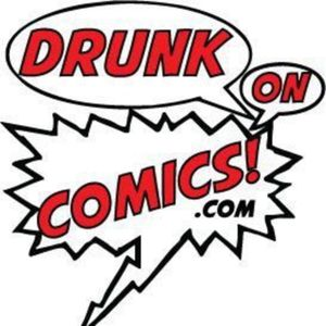 Drunk on Comics Podcast 297: At Least I'm Not Derek Old