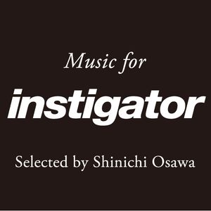 Instigator ♯017 selected by SHINICHI OSAWA