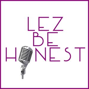 Lez Be Honest Episode 8: Flirting with Disaster