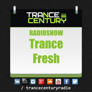Trance Century Radio - RadioShow #TranceFresh 363