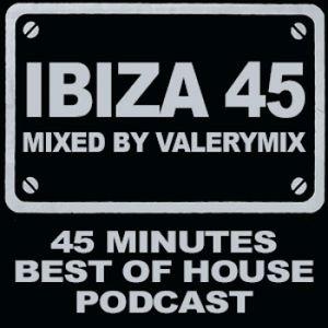 Ibiza45 Mixed by Valerymix Episode #8 Deep / House / Tech-House