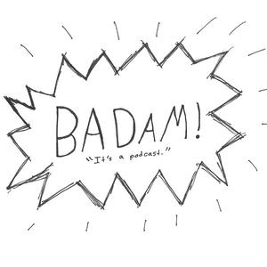 BADAM! Episode 82: Get a Job