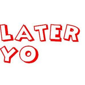 Later Yo - Ep 05: Binge Watching and Masturbation