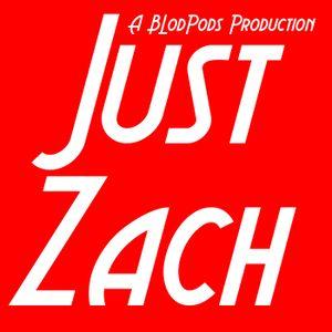 Just Zach 186: The Return? - Just Zach >> BLodPods Network