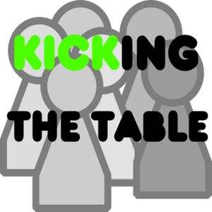 Kicking the Table #35