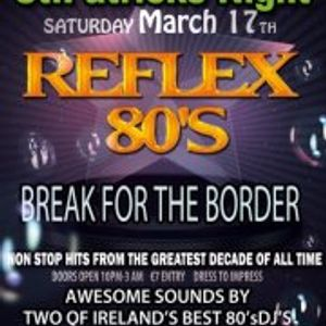 Reflex 80's Mixtape...Are you ready for Reflex 80's on St Patricks Night