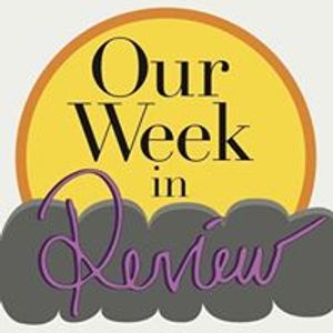 Our Week: in Review 1/10/18