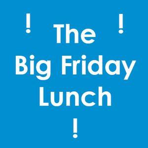 Big Friday Lunch - 28th Feb