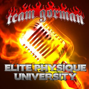 Elite Physique University Podcast #3- Q and A and Team Gorman Contest Prep Conference Details