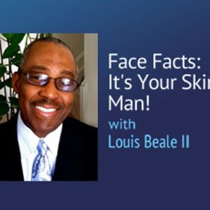 Face Facts: It's Your Skin, Man! – 021714