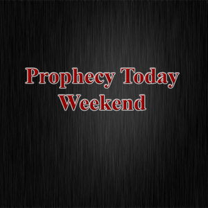 Prophecy Today Weekend - March 18, 2017