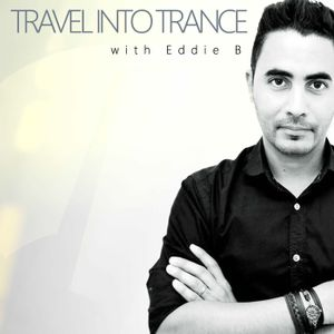 #250 Travel Into Trance with Eddie B