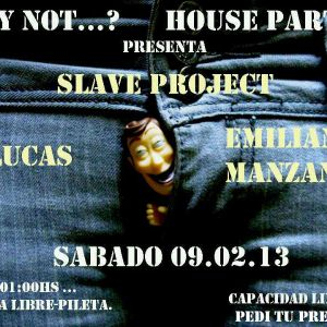 Slave Project @ Why Not House Party 09-02-13 part one