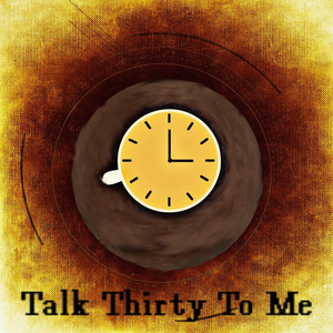 Talk Thirty To Me – 09.09.2016