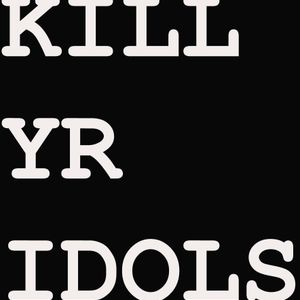 Kill Yr Idols >> Mixtape Vol.1