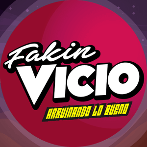 FAKIN VICIO: Misión 022 (08/07/17)