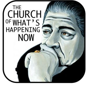 12/11/2013 - The Church Of What's Happening Now #135