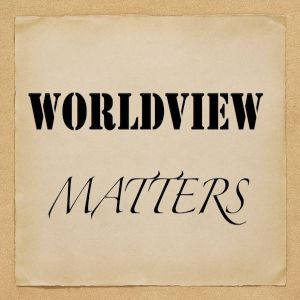 World View Matters 6:  Pushing Forward