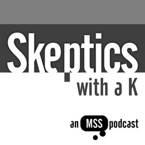 Skeptics with a K: Episode #169