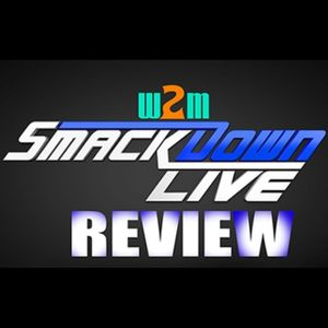 Wrestling 2 the MAX:  WWE Smackdown Live Review 6.27.17