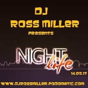 14.05.17 NIGHT LIFE MIXED LIVE BY DJ ROSS MILLER OF HEAR NO EVIL PROMOTIONS GET MORE AT WWW.DJROSSMI