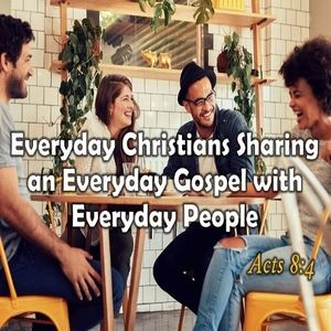 "Audio - ""Everyday Christians Sharing an Everyday Gospel with Everyday People"" - (Acts 8:4)"