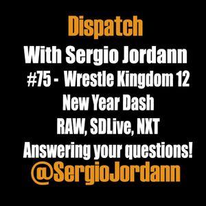 Dispatch #75 - Wrestle Kingdom 12, New Year Dash, RAW, SDLive & NXT