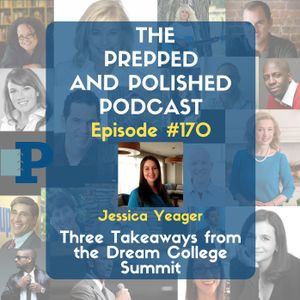 "P&P Episode 170: Jessica Yeager ""Takeaways from the Dream College Summit"""