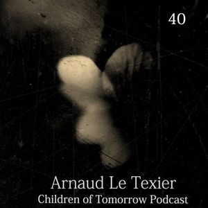 Children Of Tomorrow's Podcast 40 - Arnaud Le Texier