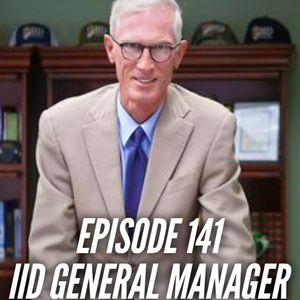 Episode 141- Kevin Kelley, IID General Manager