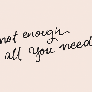 Not Enough Is All You Need - Week 1 - Audio