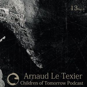 Children Of Tomorrow's Podcast 13b - Arnaud Le Texier