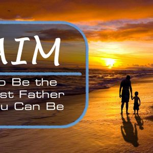 AIM To Be the Best Father... (Audio)