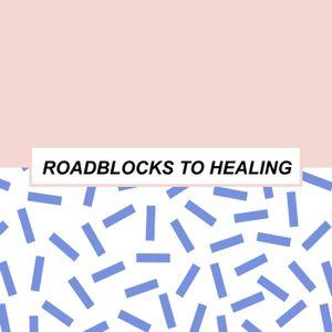 Roadblocks to Healing