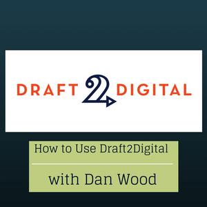 Ep 89: How to Use Draft2Digital with Dan Wood