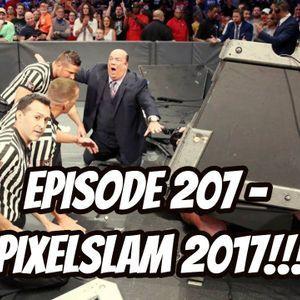 Episode 207 - PIXELSLAM 2017!!!