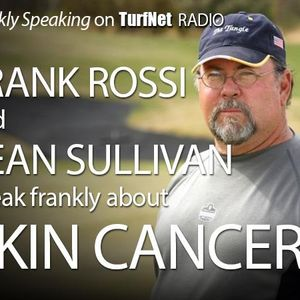 Frankly Speaking with Sean Sullivan: Superintendents and Skin Cancer