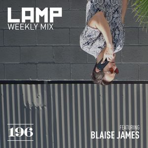 LAMP Weekly Mix #196 feat. Blaise James