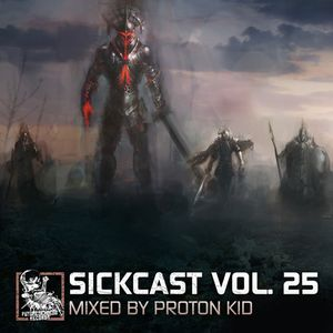 Sickcast Vol. 25 by Proton Kid