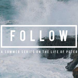 July 9, 2017 Follow, week 2: The Faith of Peter