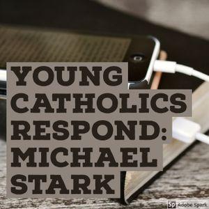 Young Catholics Respond: Michael Stark