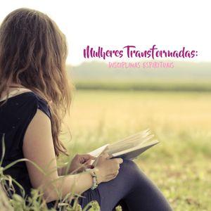MULHERES TRANSFORMADAS: DISCIPLINAS ESPIRITUAIS   AULA 08