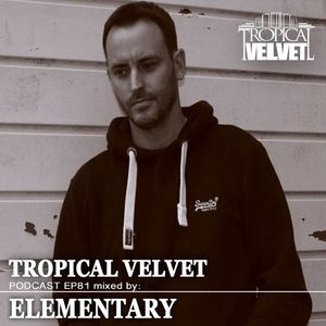 TROPICAL VELVET PODCAST EP81 MIXED BY ELEMENTARY