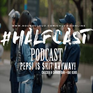 HALFCAST PODCAST: Pespi Is Shit Anyway