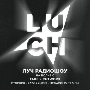 Luch Radioshow #132 - Take x Cutworx @ Megapolis 89.5 Fm 24.10.2017