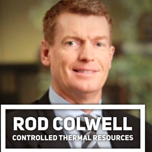 Episode 133- Rod Colwell, Controlled Thermal Resources