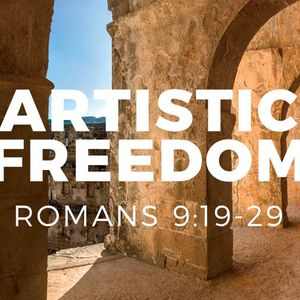 Artistic Freedom [Romans 9:19-29]