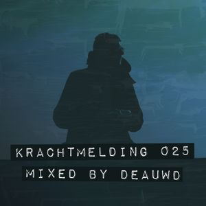 Krachtmelding Podcast 025 [Mixed By: Deauwd]