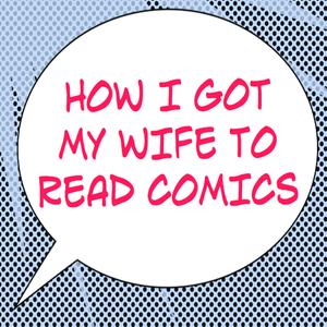 How I Got My Wife to Read Comics #463